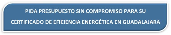 PRESUPUESTO CERTIFICADO ENERGÉTICO GUADALAJARA PRESUPUESTO CERTIFICADO DE EFICIENCIA ENERGÉTICA GUADALAJARA