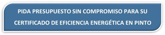 PRESUPUESTO CERTIFICADO ENERGÉTICO PINTO PRESUPUESTO CERTIFICADO DE EFICIENCIA ENERGETICA PINTO